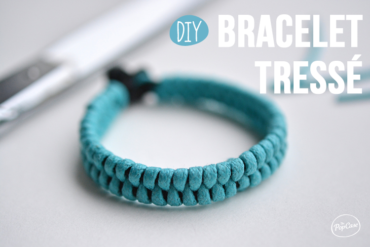 DIY - Bracelet Tressé - The PopCase